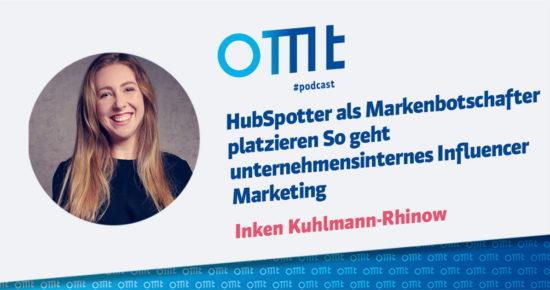 HubSpotter als Markenbotschafter platzieren – So geht unternehmensinternes Influencer Marketing – OMT-Podcast Folge #042
