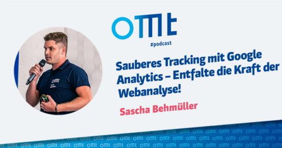 Sauberes Tracking mit Google Analytics – Entfalte die Kraft der Webanalyse – OMT-Podcast Folge #047