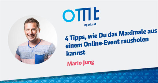 4 Tipps, wie Du das Maximale (als Teilnehmer) aus einem Online-Event rausholen kannst – OMT-Podcast Folge #060