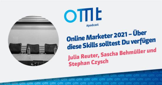 Online Marketer 2021 – Über diese Skills solltest Du verfügen – OMT-Podcast Folge #064