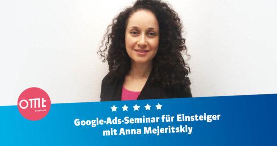 Google Ads-Seminar für Einsteiger! <br>Dein Workshop mit Anna Mejeritskiy