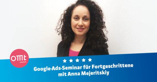 Google Ads-Seminar für Fortgeschrittene! <br>Dein Workshop mit Anna Mejeritskiy