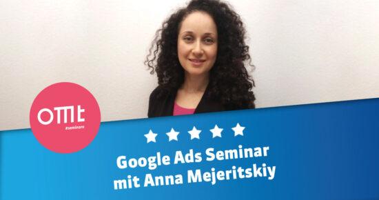 Google Ads-Seminar 2021! Dein Google Ads-Workshop mit Anna Mejeritskiy