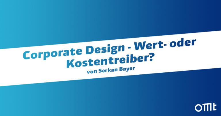 Corporate Design – Wert- oder Kostentreiber? Nutzen und Konsistenz der CI