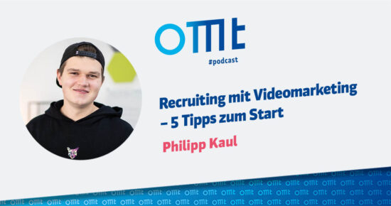 Recruiting mit Videomarketing – 5 Tipps zum Start – OMT-Podcast Folge #074
