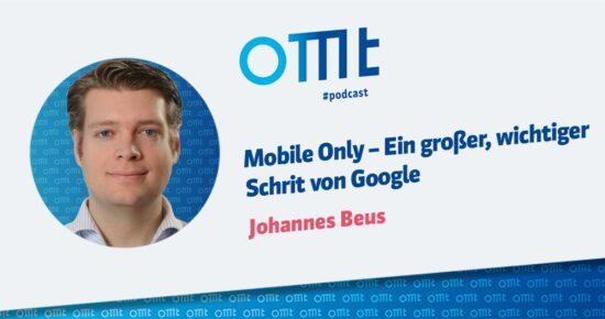 Mobile only – ein großer, wichtiger Schritt von Google – OMT Podcast Folge #081