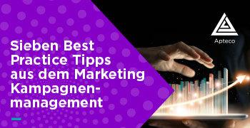 Sieben Best Practice Tipps aus dem Kampagnenmanagement