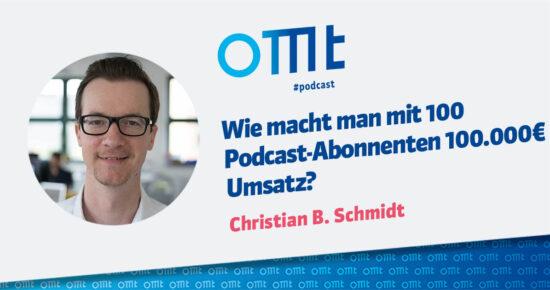 Wie macht man mit 100 Podcast-Abonnenten 100.000 € Umsatz? – OMT Podcast Folge #085