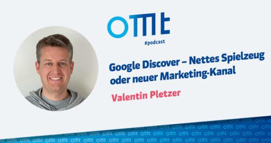 Google Discover – Nettes Spielzeug oder neuer Marketing-Kanal – OMT Podcast Folge #099