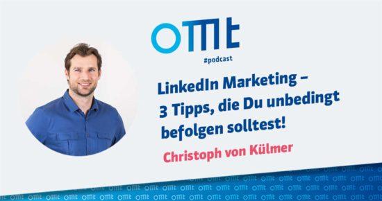 LinkedIn Marketing – 3 Tipps, die Du unbedingt befolgen solltest – OMT-Podcast Folge #037